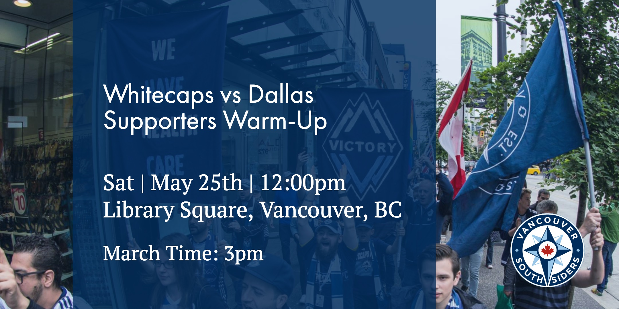 Whitecaps vs Dallas, Saturday, May 25th. March time 3pm